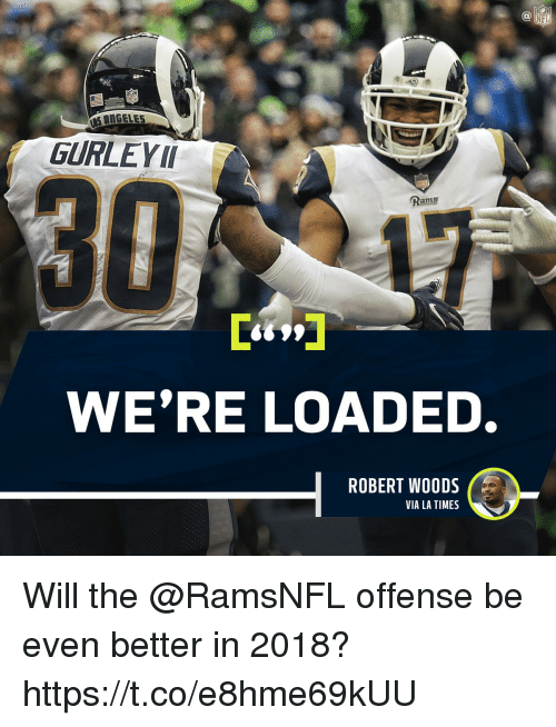 Memes, 🤖, and Via: IGELES  GURLEYII  RaTmE  WE'RE LOADED.  ROBERT WOODS  VIA LA TIMES Will the @RamsNFL offense be even better in 2018? https://t.co/e8hme69kUU