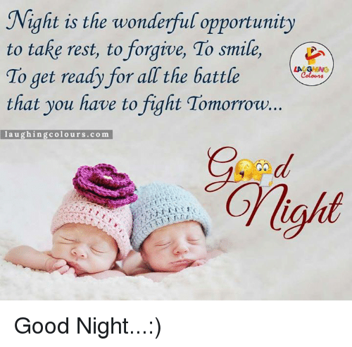 Good, Opportunity, and Smile: ight is the wonderful opportunity  to take rest, to forgive, To smile,  A  LA CHING  To get ready for all the battle  Colours  that you have to fight Tomorrow...  laughing  colours. co m Good Night...:)