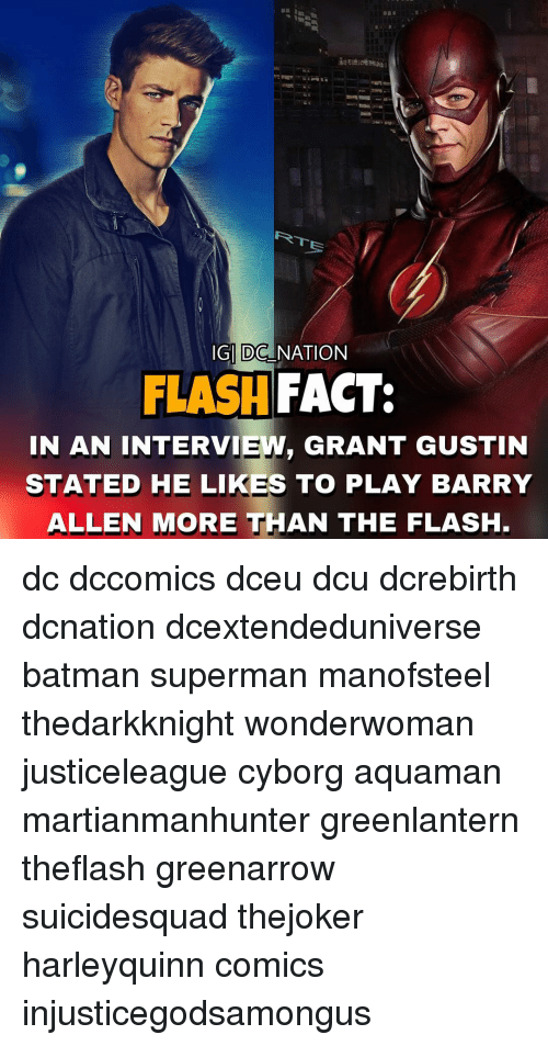 barry allen: IGI DC NATION  FLASH  FACT:  IN AN INTERVIEW, GRANT GUSTIN  STATED HE LIKES TO PLAY BARRY  ALLEN MORE THAN THE FLASH. dc dccomics dceu dcu dcrebirth dcnation dcextendeduniverse batman superman manofsteel thedarkknight wonderwoman justiceleague cyborg aquaman martianmanhunter greenlantern theflash greenarrow suicidesquad thejoker harleyquinn comics injusticegodsamongus