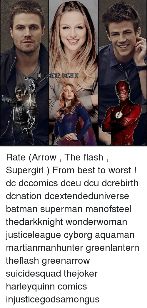 Memes, 🤖, and Flash: IGI DC NATION UNIVERSE Rate (Arrow , The flash , Supergirl ) From best to worst ! dc dccomics dceu dcu dcrebirth dcnation dcextendeduniverse batman superman manofsteel thedarkknight wonderwoman justiceleague cyborg aquaman martianmanhunter greenlantern theflash greenarrow suicidesquad thejoker harleyquinn comics injusticegodsamongus