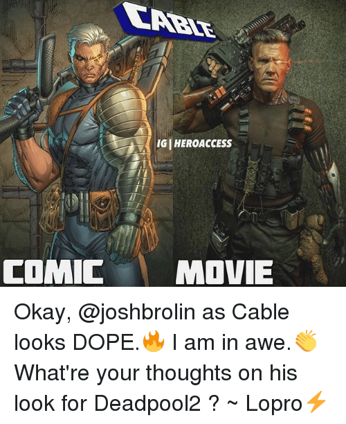 doping: ( IGI HEROACCESS  COMIC MOVIE Okay, @joshbrolin as Cable looks DOPE.🔥 I am in awe.👏 What're your thoughts on his look for Deadpool2 ? ~ Lopro⚡️