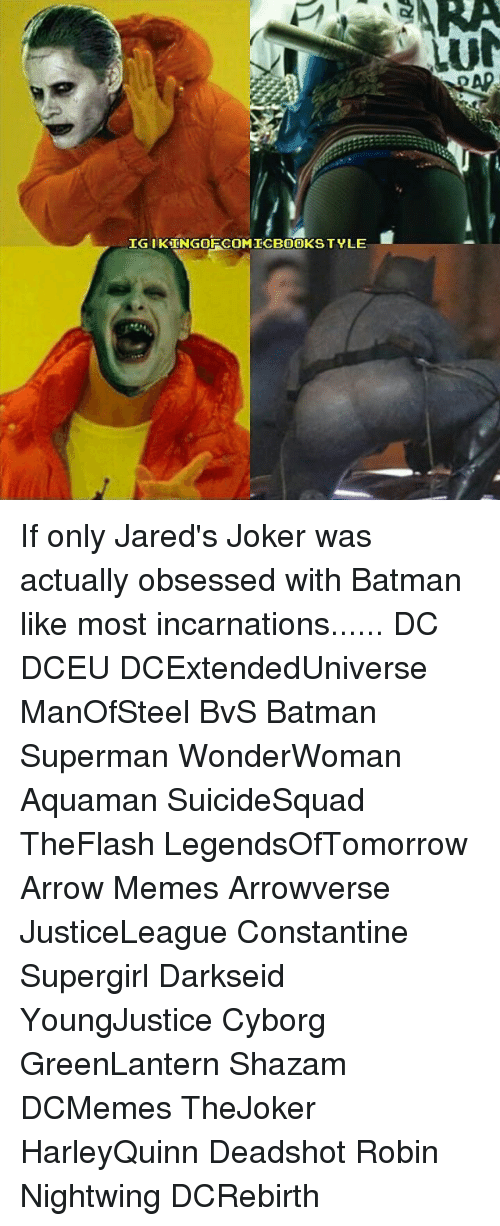 constantine: IGI KUNGOFCOMICBOOKSTYLE If only Jared's Joker was actually obsessed with Batman like most incarnations...... DC DCEU DCExtendedUniverse ManOfSteel BvS Batman Superman WonderWoman Aquaman SuicideSquad TheFlash LegendsOfTomorrow Arrow Memes Arrowverse JusticeLeague Constantine Supergirl Darkseid YoungJustice Cyborg GreenLantern Shazam DCMemes TheJoker HarleyQuinn Deadshot Robin Nightwing DCRebirth