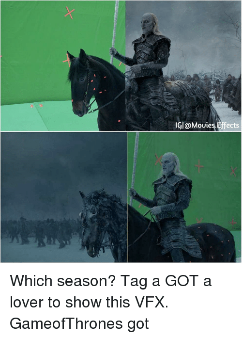 Memes, Movies, and 🤖: IGI@Movies.Effects Which season? Tag a GOT a lover to show this VFX. GameofThrones got