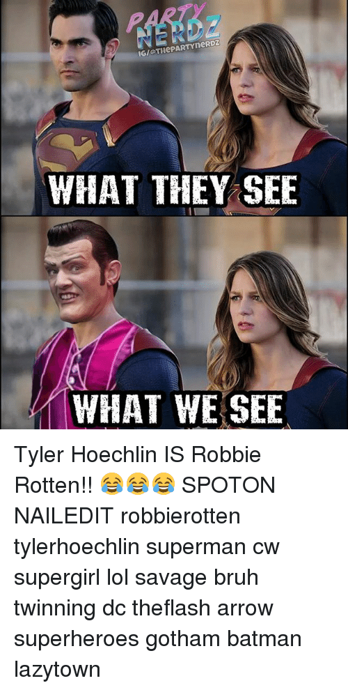 Batman, Bruh, and Lol: IGIOTHePARTYneRDz  WHAT THEY SEE  WHAT WE SEE Tyler Hoechlin IS Robbie Rotten!! 😂😂😂 SPOTON NAILEDIT robbierotten tylerhoechlin superman cw supergirl lol savage bruh twinning dc theflash arrow superheroes gotham batman lazytown