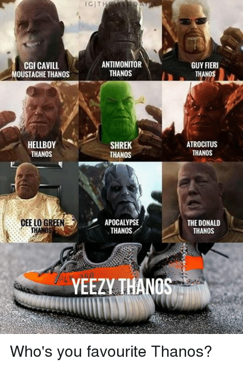cee lo green: IGIT  CGI CAVILL  OUSTACHE THANOS  ANTIMONITOR  THANOS  GUY FIERI  ANO  HELLBOY  THANOS  SHREK  THANOS  ATROCITUS  THANOS  CEE LO GREEN  APOCALYPSE  THANOS  THE DONALD  THANOS  YEEZY THANOS Who's you favourite Thanos?
