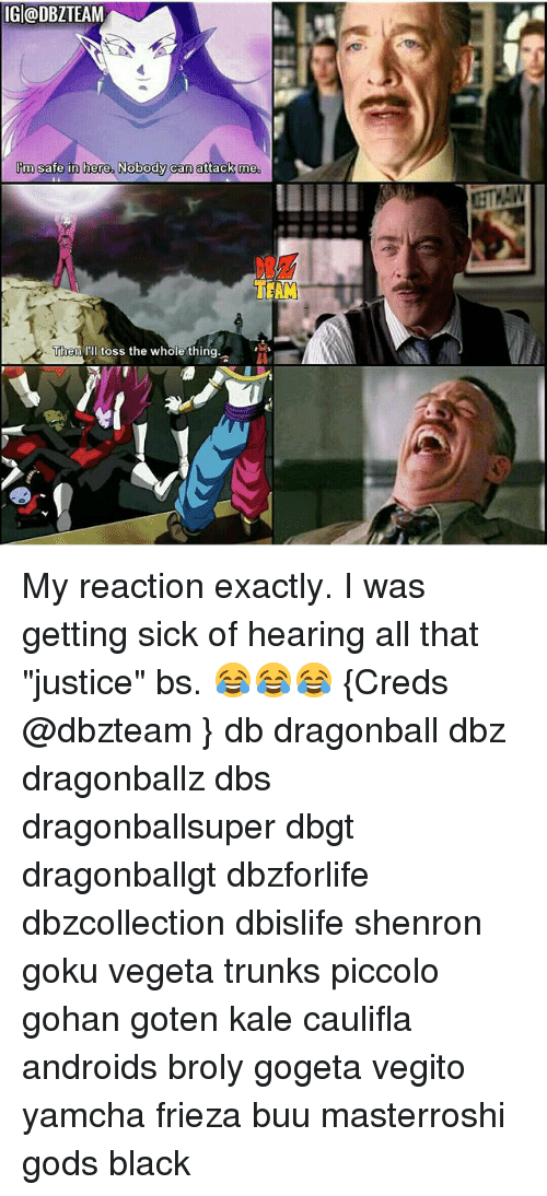 "Broly, Dragonball, and Frieza: IGl@DBZTEAM  I'm safe in here, Nobody can attack me  TrAM  Then 'll toss the whole thind My reaction exactly. I was getting sick of hearing all that ""justice"" bs. 😂😂😂 {Creds @dbzteam } db dragonball dbz dragonballz dbs dragonballsuper dbgt dragonballgt dbzforlife dbzcollection dbislife shenron goku vegeta trunks piccolo gohan goten kale caulifla androids broly gogeta vegito yamcha frieza buu masterroshi gods black"