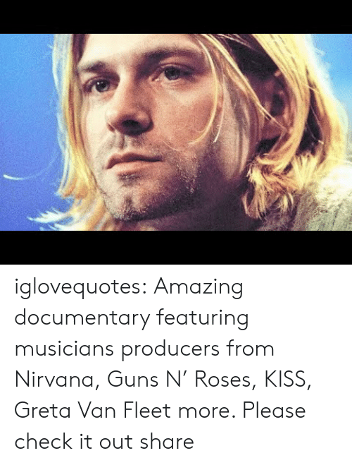 Nirvana: iglovequotes:  Amazing documentary featuring musicians  producers from Nirvana, Guns N' Roses, KISS, Greta Van Fleet  more. Please check it out  share
