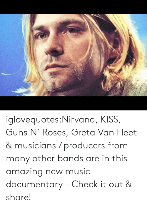 Nirvana: iglovequotes:Nirvana, KISS, Guns N' Roses, Greta Van Fleet & musicians / producers from many other bands are in this amazing new music documentary - Check it out & share!