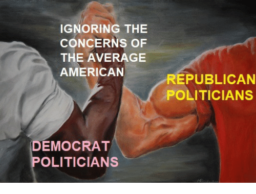 American, Politicians, and Republican: IGNORING THE  CONCERNS OF  THE AVERAGE  AMERICAN  REPUBLICAN  POLITICIANS  DEMOCRAT  OLITICIANS