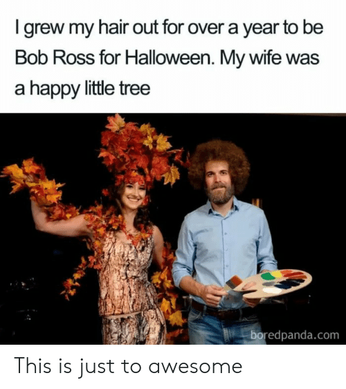 Boredpanda: Igrew my hair out for over a year to be  Bob Ross for Halloween. My wife was  a happy little tree  boredpanda.com This is just to awesome