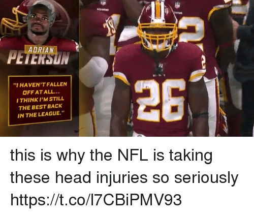 "Head, Nfl, and Best: ""IHAVEN'T FALLEN  OFF AT ALL...  THINK I'M STILL  THE BEST BACK  IN THE LEAGUE."" this is why the NFL is taking these head injuries so seriously https://t.co/l7CBiPMV93"