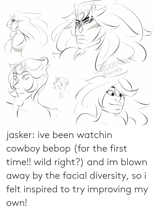 Diversity: iHer jasker:  ive been watchin cowboy bebop (for the first time!! wild right?) and im blown away by the facial diversity, so i felt inspired to try improving my own!