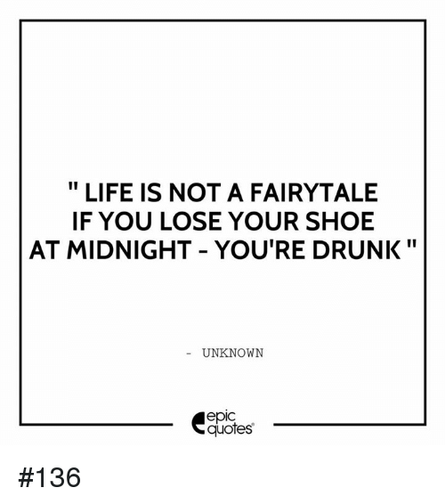 Ii Life Is Not A Fairytale If You Lose Your Shoe At Midnight Youre