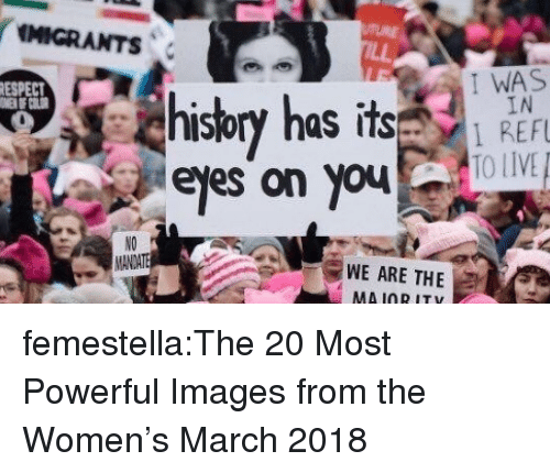 Womens March: IIGRANTS  ESPECT  I WAS  hisbry has  IN  IS  eles on youOV  NO  WE ARE THE  MA IORITY femestella:The 20 Most Powerful Images from the Women's March 2018
