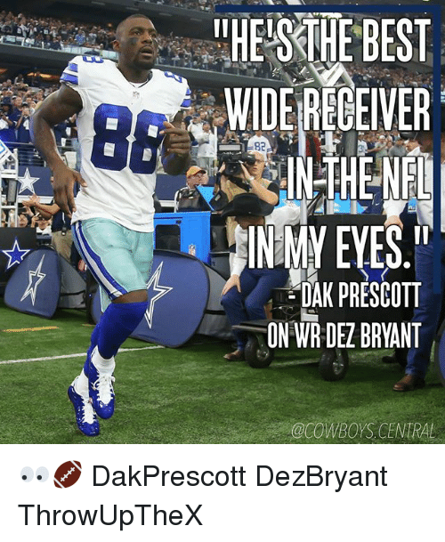 "Dallas Cowboys, Dez Bryant, and Memes: IIHEISKTHE BEST  WIDE RECEIVER  IN THE NFL  IN MY EYES.""  DAK PRESCOTT  ON WR DEZ BRYANT  @COWBOYS CENTRAL 👀🏈 DakPrescott DezBryant ThrowUpTheX ✭"