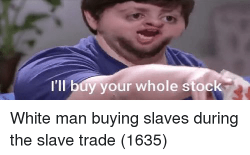 slave trade: I'II  l buy your whole stock White man buying slaves during the slave trade (1635)
