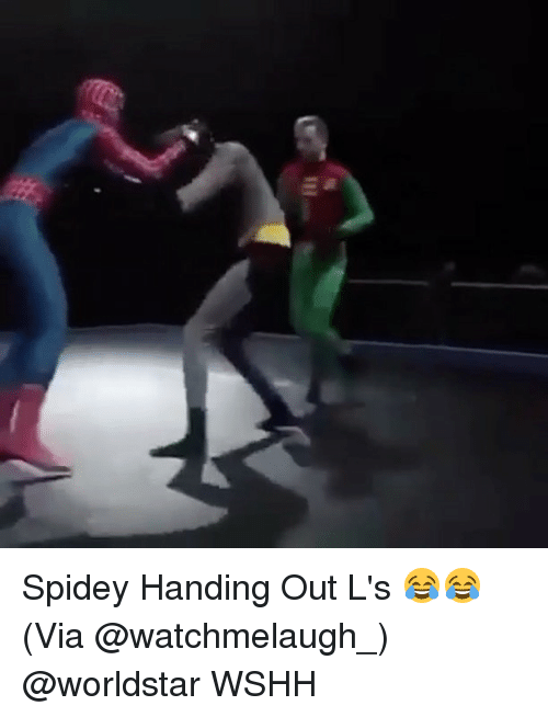 hand outs: III Spidey Handing Out L's 😂😂(Via @watchmelaugh_) @worldstar WSHH