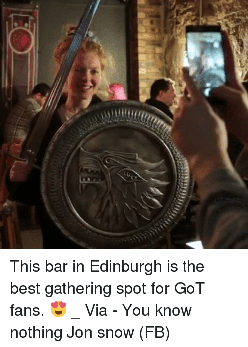 Memes, Jon Snow, and Best: iii This bar in Edinburgh is the best gathering spot for GoT fans. 😍 _ Via - You know nothing Jon snow (FB)