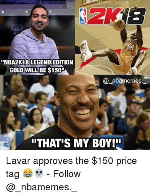 Memes, Boy, and 🤖: IINBA2K18 LEGEND EDITION  GOLD WILL BE $150  nbamemes.  ITHAT IS MY BOY!II Lavar approves the $150 price tag 😂💀 - Follow @_nbamemes._