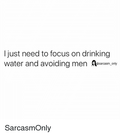 Drinking, Funny, and Memes: Ijust need to focus on drinking  water and avoiding men acam.ony SarcasmOnly