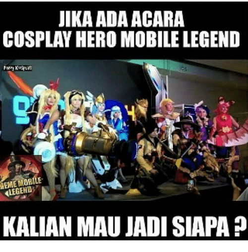 Cosplay, Mobile, and Indonesian (Language): IKA ADA ACARA  COSPLAY HERO MOBILE LEGEND  ALEGEND  KALIAN MAU JADI SIAPA