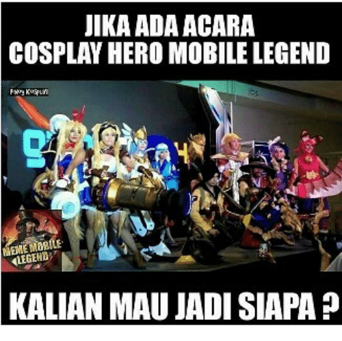 Cosplay, Mobile, and Indonesian (Language): IKA ADA ACARA  COSPLAY HERO MOBILE LEGEND  LEGEND  KALIAN MAU JADI SIAPA