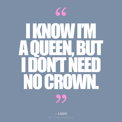 crown: IKNOW IM  AQUEEN, BUT  IDONT NEED  NO CROWN  99  - LIZZO  )_TYPELI KEAGIRL