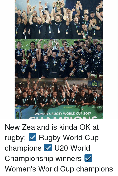 World Cup, New Zealand, and World: il  RUGBY  WOMEN'S RUGBY WORLD CUP 2017 New Zealand is kinda OK at rugby: ☑️ Rugby World Cup champions ☑️ U20 World Championship winners ☑️ Women's World Cup champions