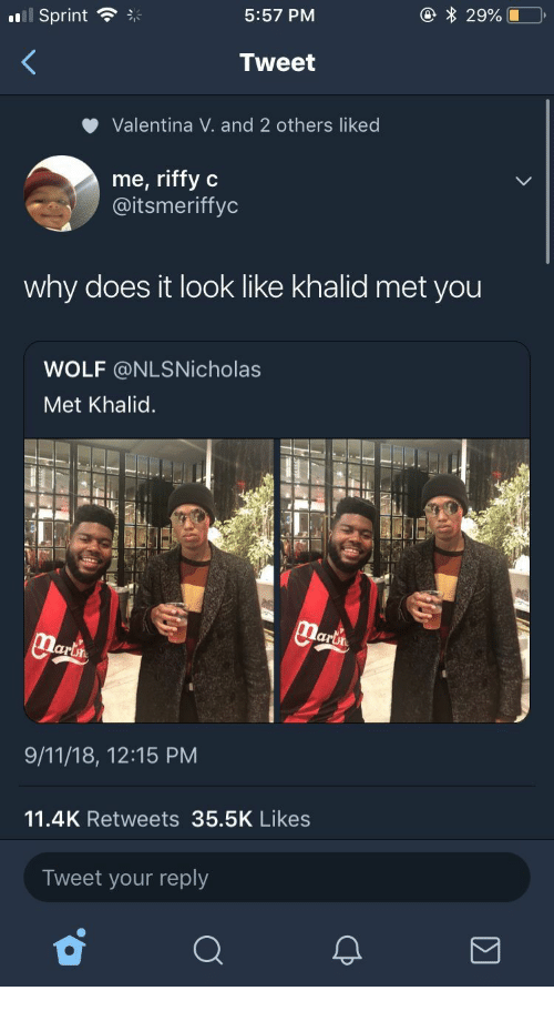 Valentina: Il sprint  5:57 PM  Tweet  Valentina V. and 2 others liked  me, riffy c  @itsmeriffyc  why does it look like khalid met you  WOLF @NLSNicholas  Met Khalid.  al  arth  9/11/18, 12:15 PM  11.4K Retweets 35.5K Likes  Tweet your reply