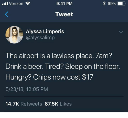 Beer, Hungry, and Memes: il Verizon  9:41 PM  69%  Tweet  OL  Alyssa Limperis  @alyssalimp  The airport is a lawless place. 7am?  Drink a beer. Tired? Sleep on the floor.  Hungry? Chips now cost $17  5/23/18, 12:05 PM  14.7K Retweets 67.5K Likes