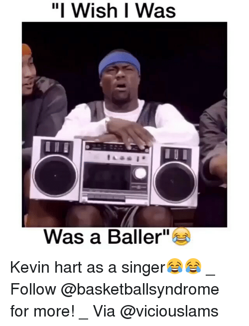 Kevin Hart, Memes, and Ballers: il Wish I Was  Was a Baller Kevin hart as a singer😂😂 _ Follow @basketballsyndrome for more! _ Via @viciouslams