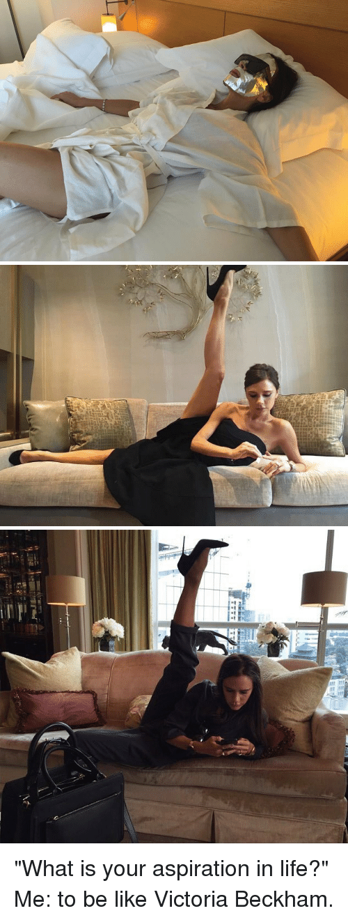 """aspiration in life: ILA   EU ll  III In """"What is your aspiration in life?"""" Me: to be like Victoria Beckham."""