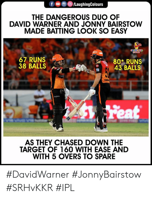 batting: @iLaughingColours  THE DANGEROUS DUO OF  DAVID WARNER AND JONNY BAIRSTOW  MADE BATTING LOOK SO EASY  67 RUNS  38 BALLS  802 RUNS  43 BALLS  匋  AS THEY CHASED DOWN THE  TARGET OF 160 WITH EASE AND  WITH 5 OVERS TO SPARE #DavidWarner #JonnyBairstow #SRHvKKR #IPL
