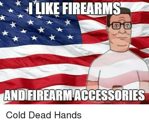Memes, Cold, and 🤖: ILIKE FIREARMS  ANDFIREARMACCESSORIES Cold Dead Hands