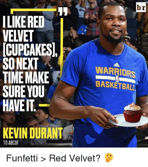 Kevin Durant, Sports, and Red Velvet: ILIKERED  VELVET  CUPCAKES,  SONEXT  TIME MAKE  SURE YOU  HAVE IT  KEVIN DURANT  TO ABCSF  br  WARRIORS  BASKETBALL Funfetti > Red Velvet? 🤔