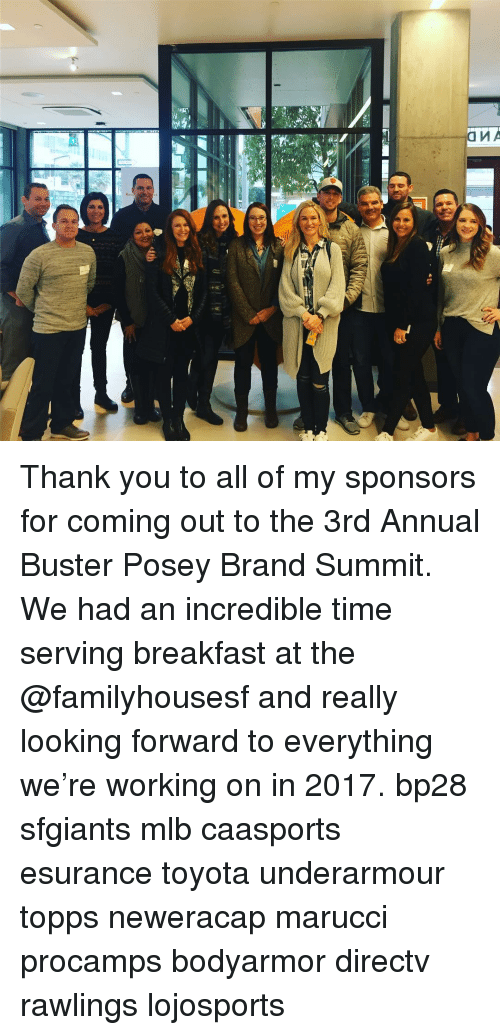 posey: ill_ ■연  令  OMA Thank you to all of my sponsors for coming out to the 3rd Annual Buster Posey Brand Summit. We had an incredible time serving breakfast at the @familyhousesf and really looking forward to everything we're working on in 2017. bp28 sfgiants mlb caasports esurance toyota underarmour topps neweracap marucci procamps bodyarmor directv rawlings lojosports