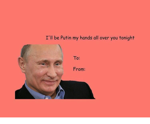To From: I'll be Putin my hands all over you tonight  To:  From: