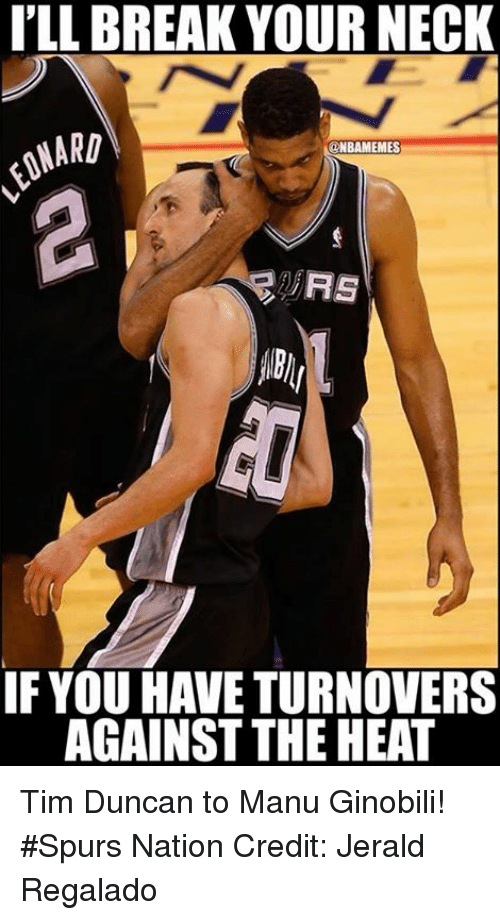 Tim Duncan: I'LL BREAK YOUR NECK  MARD  ONBAMEMES  RS  IF YOU HAVE TURNOVERS  AGAINST THE HEAT Tim Duncan to Manu Ginobili! #Spurs Nation Credit: Jerald Regalado