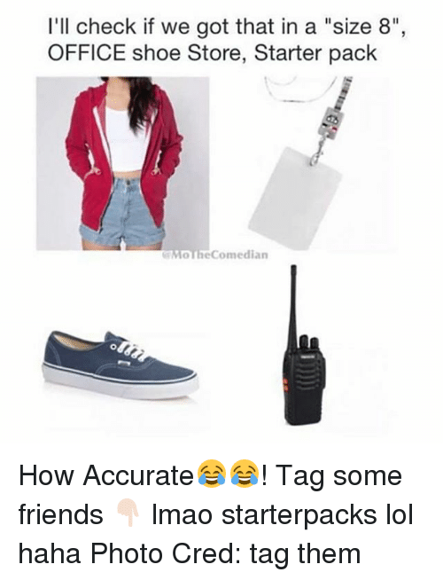 """Friends, Lmao, and Lol: I'll check if we got that in a """"size 8"""",  OFFICE shoe Store, Starter pack  GMouhe Comedian How Accurate😂😂! Tag some friends 👇🏻 lmao starterpacks lol haha Photo Cred: tag them"""