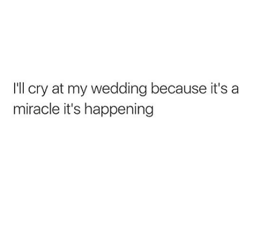 Its Happening: I'll cry at my wedding because it's a  miracle it's happening