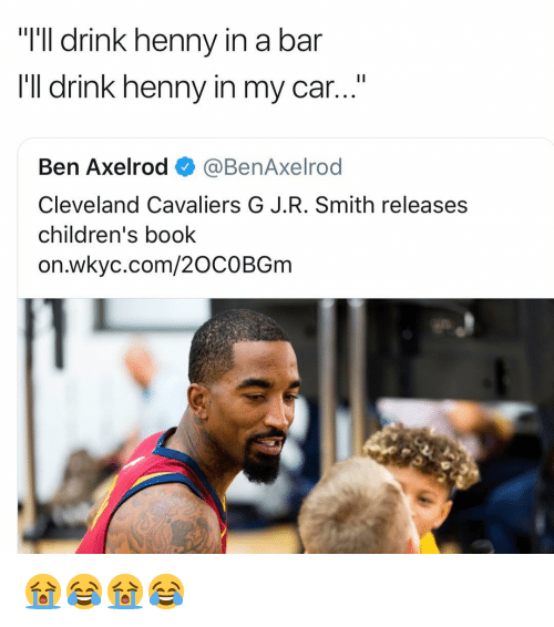 "Cleveland Cavaliers, Nba, and Book: ""I'll drink henny i  I'll drink henny in my car...""  n a bar  Ben Axelrod @BenAxelrod  Cleveland Cavaliers G J.R. Smith releases  children's book  on.wkyc.com/2OCOBGm 😭😂😭😂"