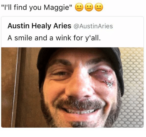 "Ill Find You: ""I'll find you Maggie  B  e  Austin Healy Aries Austin Aries  A smile and a wink for y'all."
