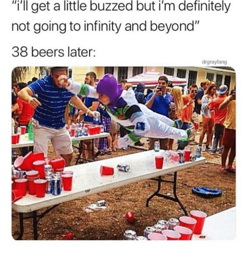 """Dank, Definitely, and Infinity: """"i'll get a little buzzed but i'm definitely  not going to infinity and beyond""""  38 beers later:  drgrayfang"""
