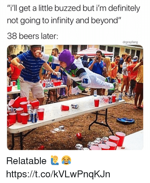 """Definitely, Infinity, and Relatable: """"i'll get a little buzzed but i'm definitely  not going to infinity and beyond""""  38 beers later:  drgrayfang  2 Relatable 🙋♂️😂 https://t.co/kVLwPnqKJn"""