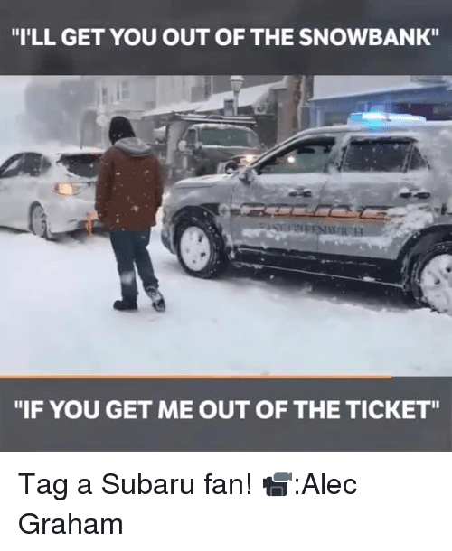 "Memes, 🤖, and Subaru: ""I'LL GET YOU OUT OF THE SNOWBANK""  ""IF YOU GET ME OUT OF THE TICKET"" Tag a Subaru fan! 📹:Alec Graham"