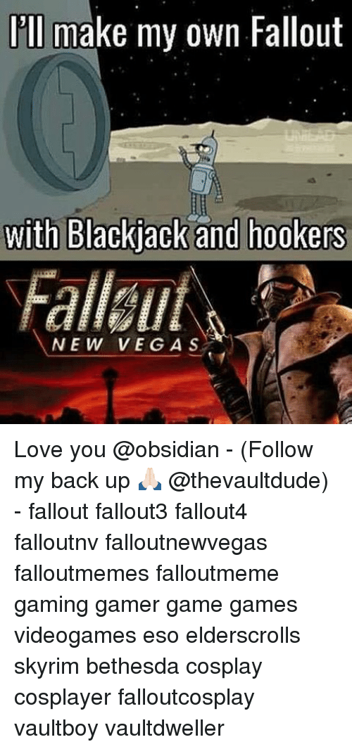 Love, Memes, and Skyrim: I'll make my own Fallout  with BIackjack and hookers  NEW VEGA S Love you @obsidian - (Follow my back up 🙏🏻 @thevaultdude) - fallout fallout3 fallout4 falloutnv falloutnewvegas falloutmemes falloutmeme gaming gamer game games videogames eso elderscrolls skyrim bethesda cosplay cosplayer falloutcosplay vaultboy vaultdweller