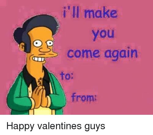 Happy, Dank Memes, and Happiness: i'll make  you  Come again  from: Happy valentines guys