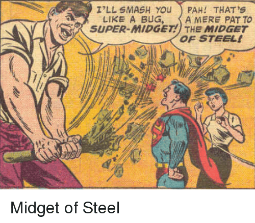 pah: I'LL SMASH YOU PAH! THAT'S  LIKE A BUG,  A MERE PATTO  SUPER-MIDGET! THE MIDGET  OF STEEL Midget of Steel