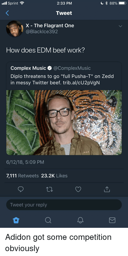 """Beef, Blackpeopletwitter, and Complex: 'ill Sprint  2:33 PM  Tweet  X - The Flagrant One  Blacklce392  How does EDM beef work?  Complex Music e. @ComplexMusic  Diplo threatens to go """"full Pusha-T"""" on Zedd  in messy Twitter beef. trib.al/cU2pVgN  6/12/18, 5:09 PM  7,111 Retweets 23.2K Likes  Tweet your reply"""