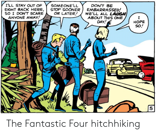 sooner: I'LL STAY OUT OF  SOMEONE'LL  STOP SOONER  OR LATER  DON'T BE  EMBARRASSED!  WE'LL ALL LAUGH  ABOUT THIS ONE  DAY!  SIGHT BACK HERE,  SO I DON'T SCARE  ANYONE AWAY  НОPЕ  so! The Fantastic Four hitchhiking